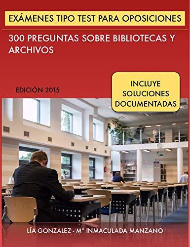 Exámenes tipo Test para Oposiciones: 300 preguntas sobre Bibliotecas y Archivos (Biblio Oposiciones nº 1)