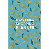 Black Friday Shopping Planner: The Organizer with Christmas and Thanksgiving Shopping Planner Gift List you need to Plan your Perfect Black Friday For Shopping