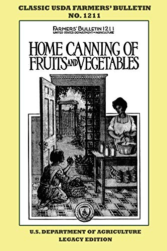 Home Canning Of Fruits And Vegetables (Legacy Edition): Classic USDA Farmers' Bulletin No. 1211 (Classic Farmers Bulletin Library)