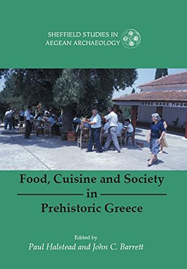 戸棚ホールドオール夕方Food, Cuisine and Society in Prehistoric Greece (SHEFFIELD STUDIES IN AEGEAN ARCHAEOLOGY Book 5) (English Edition)