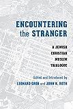 Encountering the Stranger: A Jewish-Christian-Muslim Trialogue (Stephen S. Weinstein Series in Post-Holocaust Studies) - Leonard Grob