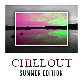Chillout Summer Edition – Chill Out 2017, Relax & Chill, Good Vibes Only, Deep Beats, Lounge
