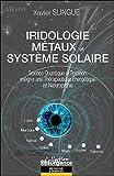 Iridologie Métaux et Système Solaire - Science Quantique et Tradition, intégrer une Thérapeutique Energétique en Naturopathie