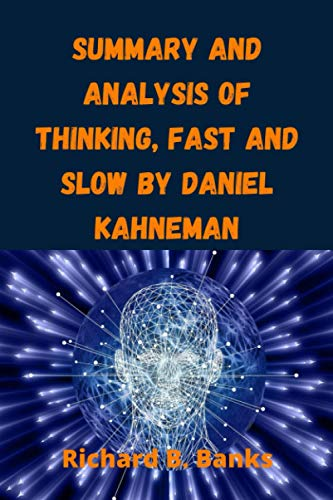 Summary and Analysis of Thinking, Fast and Slow by Daniel Kahneman