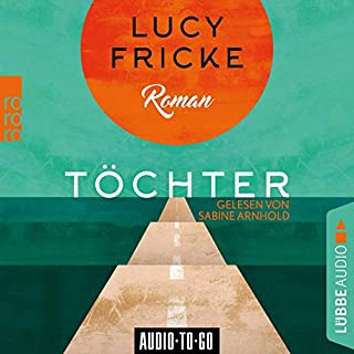 Töchter                   By:                                                                                                                                 Lucy Fricke                               Narrated by:                                                                                                                                 Sabine Arnhold                      Length: 6 hrs and 34 mins     Not rated yet     Overall 0.0