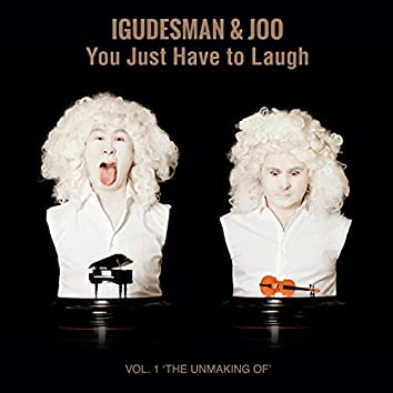You Just Have To Laugh - Vol. 1 ´The Unmaking Of´