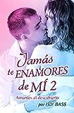 Jamás te enamores de mí 2. Amantes al descubierto (Spanish Edition)