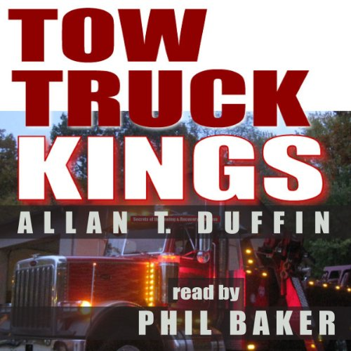 Tow Truck Kings: Secrets of the Towing & Recovery Business                   By:                                                                                                                                 Allan T. Duffin                               Narrated by:                                                                                                                                 Phil Baker                      Length: 7 hrs and 43 mins     Not rated yet     Overall 0.0