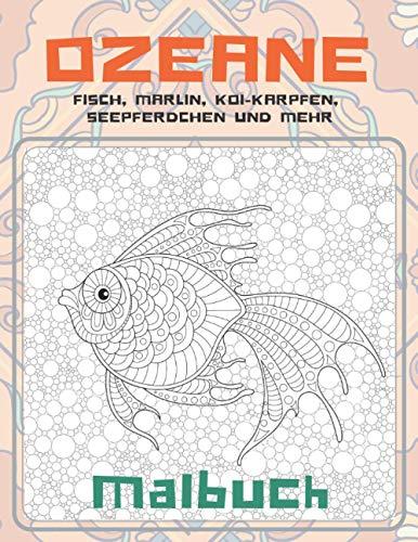 Ozeane - Malbuch - Fisch, Marlin, Koi-Karpfen, Seepferdchen und mehr