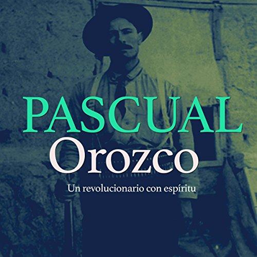 Orozco Pascual: Un revolucionario con espíritu [Pascual Orozco: A Revolutionary Spirit] copertina