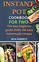 Instant Pot Cookbook for Two: The best beginner guide OVER 100 easy homemade recipes