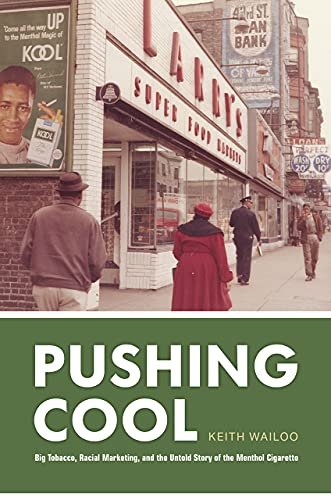 Pushing Cool: Big Tobacco, Racial Marketing, and the Untold Story of the Menthol Cigarette