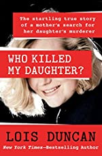 Who Killed My Daughter?: The Startling True Story of a Mother's Search for Her Daughter's Murderer