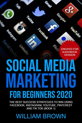 Social Media Marketing for Beginners 2020: The Best Success Strategies to Win Using Facebook, Instagram, Youtube, Pinterest and Tick Tock (Book 1) (English Edition)