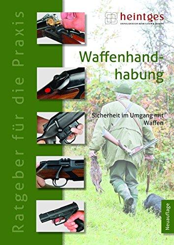 Waffenhandhabung: Sicherheit im Umgang mit Waffen (Praxisbroschüre: Sicher durch die Jägerprüfung)