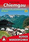 Chiemgau: Die schönsten Alm- und Gipfelwanderungen. 60 Touren. Mit GPS-Tracks (Rother Wanderführer)