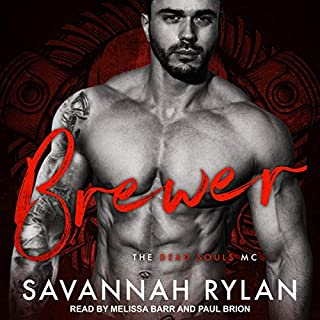 Brewer     Dead Souls MC Series, Book 3              Written by:                                                                                                                                 Savannah Rylan                               Narrated by:                                                                                                                                 Melissa Barr,                                                                                        Paul Brion                      Length: 5 hrs and 15 mins     Not rated yet     Overall 0.0