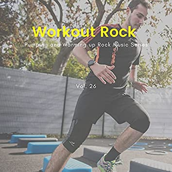 Workout Rock - Pumping And Warming Up Rock Music Series, Vol. 26