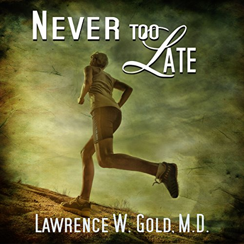 Never Too Late Audiobook By Lawrence W. Gold M.D. cover art