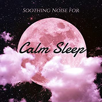 Soothing Noise for Calm Sleep: Best New Age Sounds for Good Sleep, Perfect Relaxation, Oasis of Calmness, Stress Relief