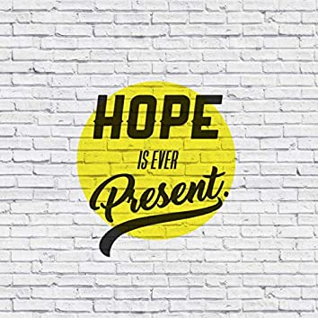 Hope Is Ever Present