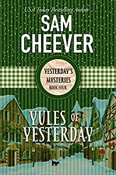 Yules of Yesterday (Yesterday Mysteries Book 4) by [Sam Cheever]