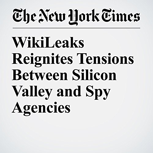 WikiLeaks Reignites Tensions Between Silicon Valley and Spy Agencies copertina
