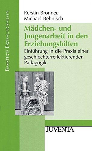 Mädchen- und Jungenarbeit in den Erziehungshilfen: Einführung in die Praxis einer geschlechterreflektierenden Pädagogik (Basistexte Erziehungshilfen)