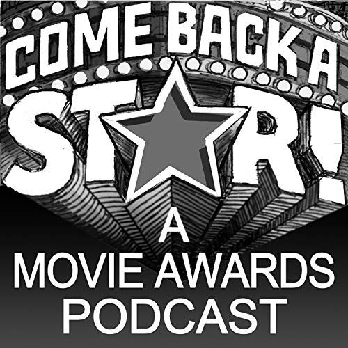 Come Back a Star: A Movie Award Podcast  By  cover art