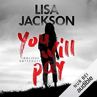 You Will Pay: Tödliche Botschaft                   Autor:                                                                                                                                 Lisa Jackson                               Sprecher:                                                                                                                                 Sabina Godec                      Spieldauer: 16 Std. und 10 Min.     104 Bewertungen     Gesamt 4,1