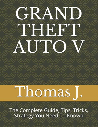 GRAND THEFT AUTO V: The Complete Guide, Tips, Tricks, Strategy You Need To Known