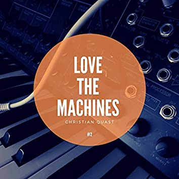 Love the Machines, Vol. 2 (A journey through various studio moments by Christian Quast.)