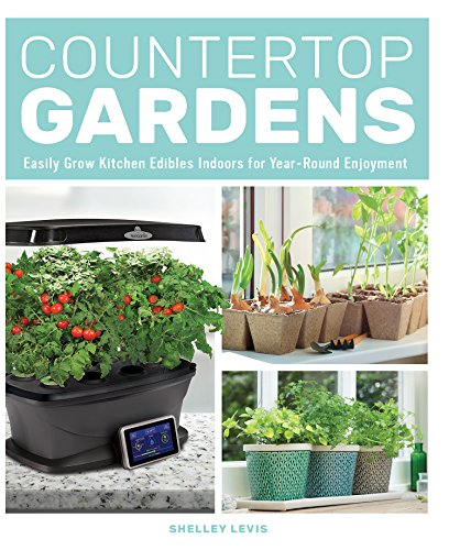 Countertop Gardens: Easily Grow Kitchen Edibles Indoors for Year-Round Enjoyment (English Edition)