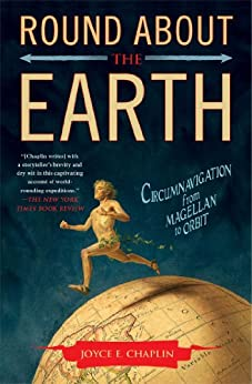Round About the Earth: Circumnavigation from Magellan to Orbit by [Joyce E. Chaplin]