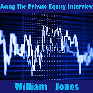 Acing the Private Equity Interview                   By:                                                                                                                                 William Jones                               Narrated by:                                                                                                                                 William Jones                      Length: 4 mins     3 ratings     Overall 1.0