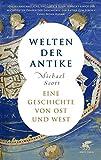 Welten der Antike: Eine Geschichte von Ost und West - Michael Scott