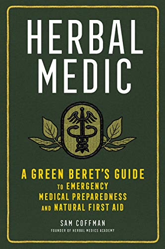 Compare Textbook Prices for Herbal Medic: A Green Beret's Guide to Emergency Medical Preparedness and Natural First Aid 1 Edition ISBN 9781635861945 by Coffman, Sam