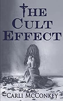 The Cult Effect: A True Story of Mind Control in Australia 1996 - 2010 by [Carli McConkey]