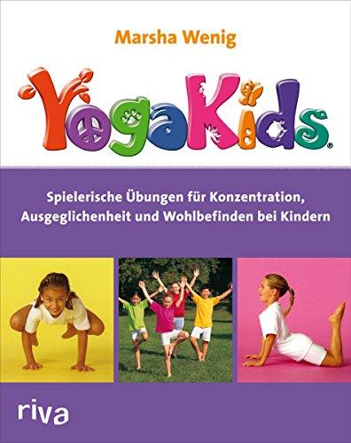 YogaKids®: Spielerische Übungen für Konzentration, Ausgeglichenheit und Wohlbefinden bei Kindern