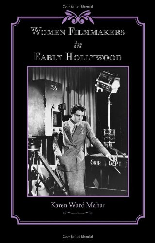 Women Filmmakers in Early Hollywood (Studies in Industry and Society)