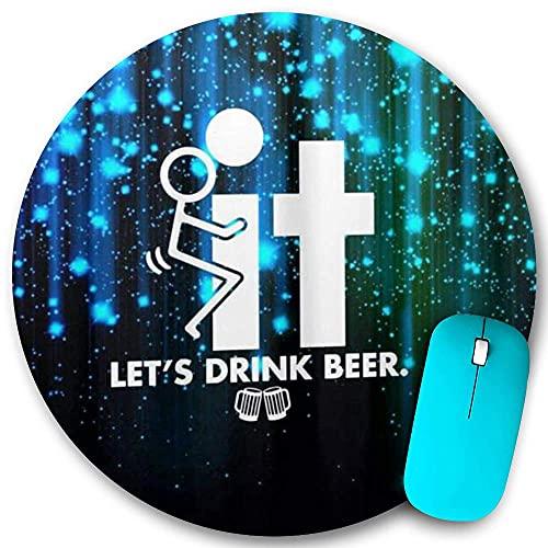 Rundes Mauspad Rutschfester Gummi, Fick es Lass uns Bier trinken Lustige Zitate, Wasserdichte, haltbare Mausmatte Büro Desktops Persönlichkeit 7,9 'x 7,9'