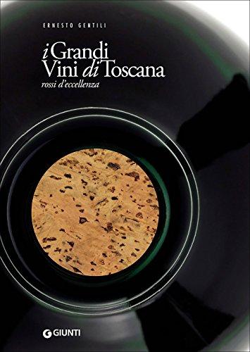 I grandi vini di Toscana. Rossi d\'eccellenza