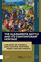 The Aljubarrota Battle and Its Contemporary Heritage (European Medieval Battlefields)