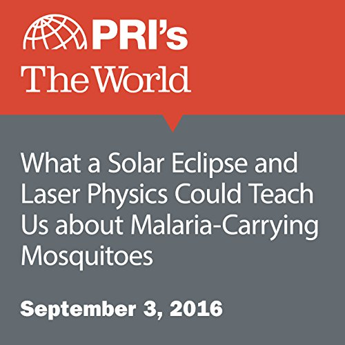 What a Solar Eclipse and Laser Physics Could Teach Us about Malaria-Carrying Mosquitoes audiobook cover art