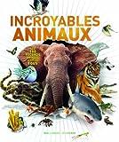 Incroyables animaux - Les 100 records animaux les plus fous