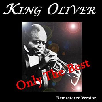 King Oliver: Only the Best (Remastered Version)