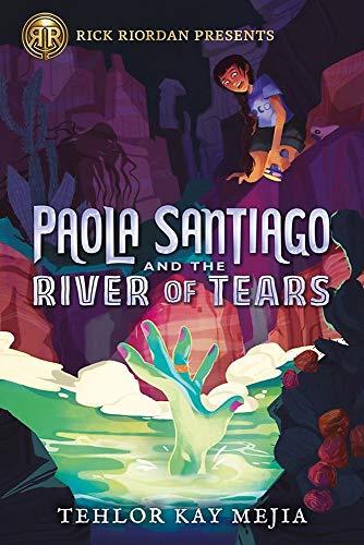 Paola Santiago and the River of Tears (Rick Riordan Presents)