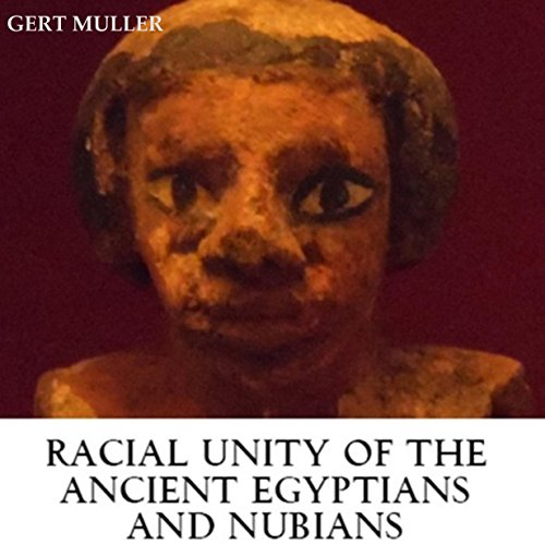 Racial Unity of the Ancient Egyptians and Nubians audiobook cover art