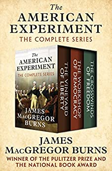 The American Experiment: The Vineyard of Liberty, The Workshop of Democracy, and The Crosswinds of Freedom by [James MacGregor Burns]