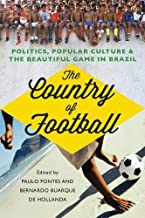 The Country of Football: Politics, Popular Culture and the Beautiful Game in Brazil